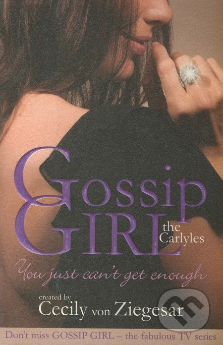 The Carlyles: You Just Can\'t Get Enough (Gossip Girl the Carlyles 2) - Cecily von Ziegesar