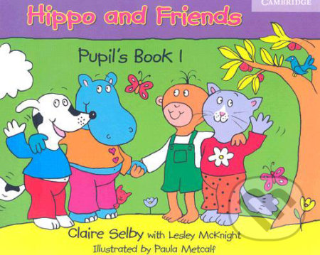 Hippo and Friends 1 - Pupil\'s Book - Claire Selby, Paula Metcalf, Lesley McKnight