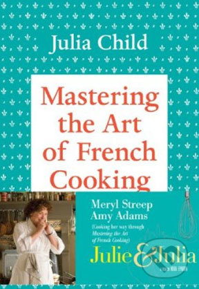 Mastering the Art of French Cooking (1.) - Julia Child, Louisette Bertholle, Simone Beck
