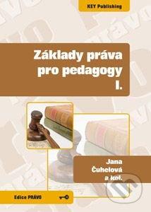 Základy práva pro pedagogy I. - Jana Čuhelová, Karel Schelle a kolektív