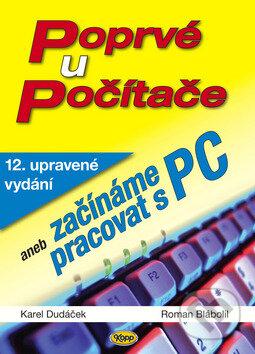Poprvé u počítače aneb začínáme pracovat s PC - Karel Dudáček, Roman Blábolil