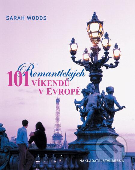 101 romantických víkendů v Evropě - Sarah Woods