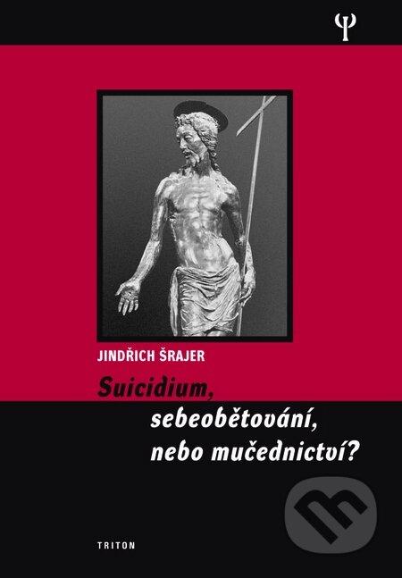 Triton Suicidium, sebeobětování, nebo mučednictví? - Jindřich Šrajer