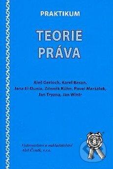 Praktikum teorie práva - Aleš Gerloch, Jana El-Dunia, Zdeněk Kühn, Pavel Maršálek, Jan Tryzna, Jan Wintr