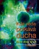 Kde věda potkává ducha - Fred Alan Wolf