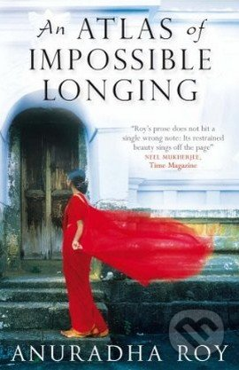 An Atlas of Impossible Longing - Anuradha Roy