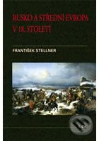 Rusko a střední Evropa v 18. století - I. díl - František Stellner