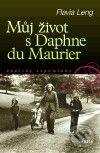 Můj život s Daphne du Maurier - Flavia Leng