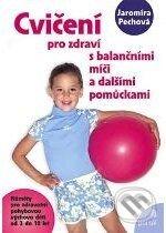 Cvičení pro zdraví s balančními míči a dalšími pomůckami - Jaromíra Pechová