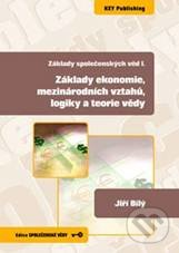 Základy ekonomie, mezinárodních vztahů, logiky a teorie vědy - Jiří Bílý