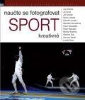 Naučte se fotografovat sport kreativně - Jiří Koliš a kol.