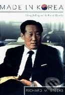 Made in Korea: Chung Ju Yung and the Rise of Hyundai - Richard M. Steers