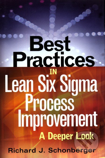 Best Practices in Lean Six Sigma Process Improvement - Richard J. Schonberger