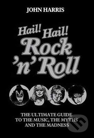 Hail! Hail! Rock\'n\'Roll - John Harris
