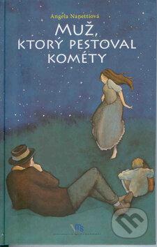 Muž, ktorý pestoval kométy - Angela Nanetti