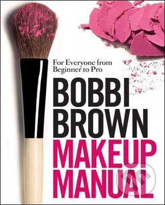 Bobbi Brown Makeup Manual - Bobbi Brown