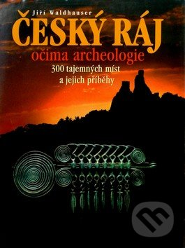 Český ráj očima archeologie - Jiří Waldhauser