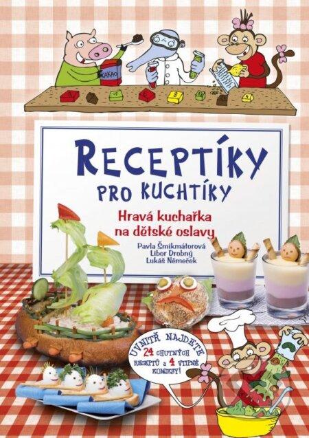 Receptíky pro kuchtíky - Pavla Šmikmátorová, Tomáš Siničák, Libor Drobný