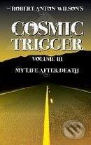Cosmic Trigger III.: My Life After Death - Robert Anton Wilson