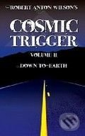 Cosmic Trigger II: Down to Earth - Robert A. Wilson