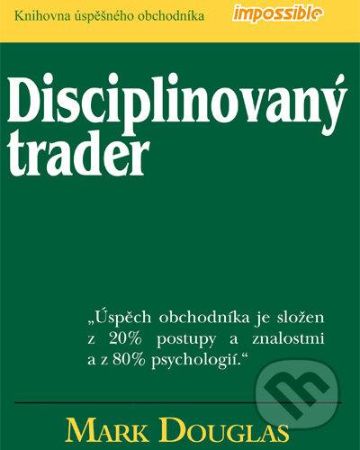 Disciplinovaný trader - Mark Douglas