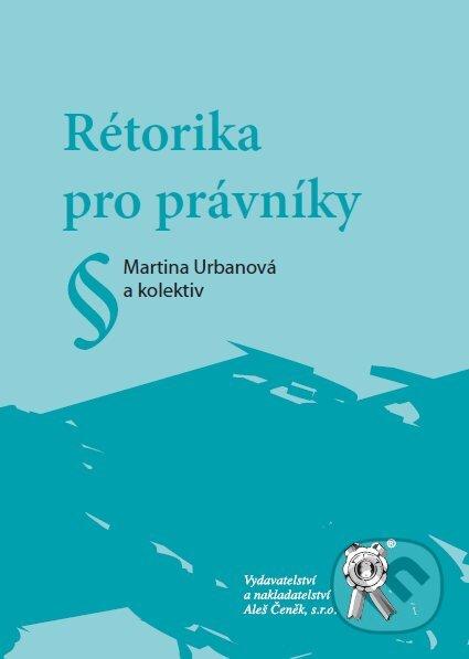 Rétorika pro právníky - Martina Urbanová a kol.