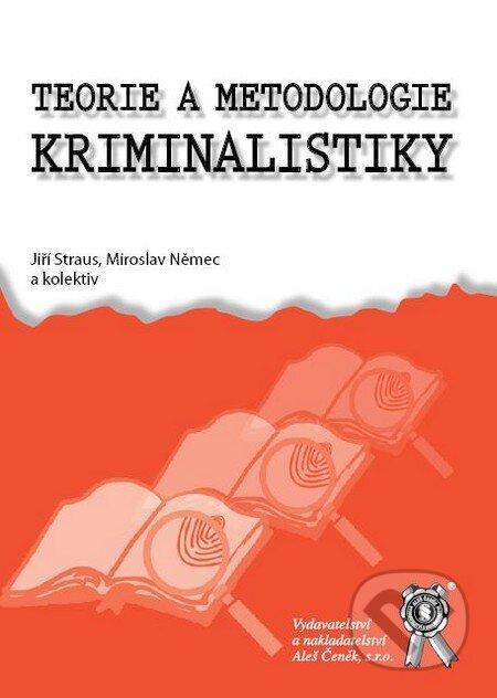 Teorie a metodologie kriminalistiky - Jiří Straus, Miroslav Němec a kol.