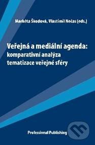 Veřejná a mediální agenda: komparativní analýza tematizace veřejné sféry - Markéta Škodová, Vlastimil Nečas
