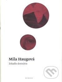 Zrkadlo dovnútra - Mila Haugová