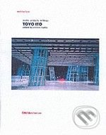 Toyo Ito: Works Projects Writings -