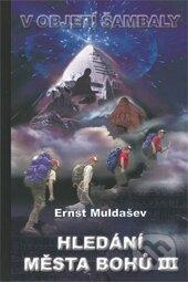 Hledání Města Bohů 3 - Ernst Muldašev