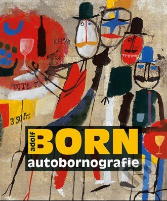 Adolf Born autobornografie - Adolf Born, Jiří Žáček, Maria Černá Pivovarová, Jana Steinerová