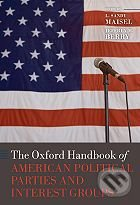 The Oxford Handbook of American Political Parties and Interest Groups - L. Sandy Maisel, Jeffrey M. Berry