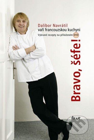 Bravo, šéfe! Dalibor Navrátil vaří francouzskou kuchyni - Dalibor Navrátil