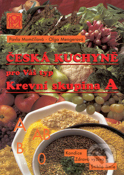 Česká kuchyně pro Váš typ (Krevní skupina A) - Pavla Momčilová, Olga Mengerová