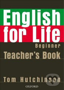English for Life - Beginner - Teacher\'s Book - Tom Hutchinson