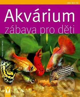 Akvárium - Zábava pro děti - Ingo Koslowski