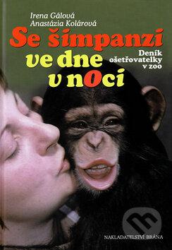 Se šimpanzi ve dne v noci - Irena Gálová, Anastázia Kolárová