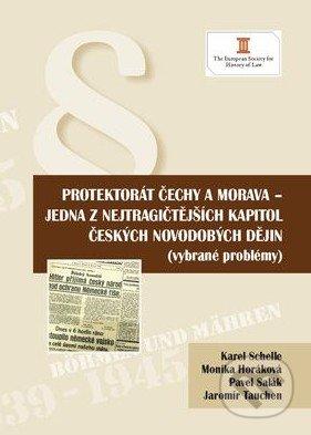 Protektorát Čechy a Morava - jedna z nejtragičtějších kapitol českých novodobých dějin - Karel Schelle a kol.