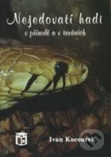 Nejedovatí hadi v přírodě a v teráriích - Ivan Kocourek