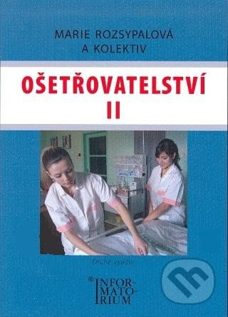 Ošetřovatelství II - Marie Rozsypalová a kol.