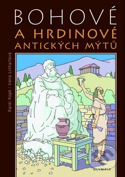 Bohové a hrdinové antických mýtů - Karel Kopš, Irena Linhartová