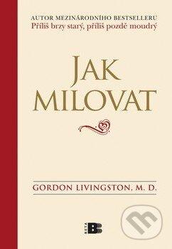 Jak milovat - Gordon Livingston