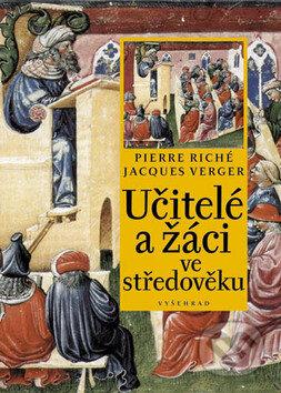 Učitelé a žáci ve středověku - Pierre Riché, Jacques Verger