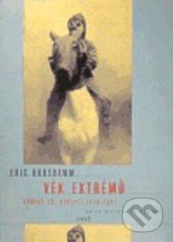 Věk extrémů - Krátké dějiny 20. století 1914 - 1991 - Eric Hobsbawm