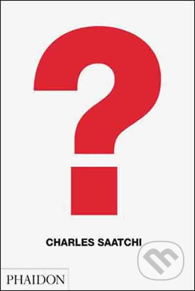 Charles Saatchi: Question - Charles Saatchi