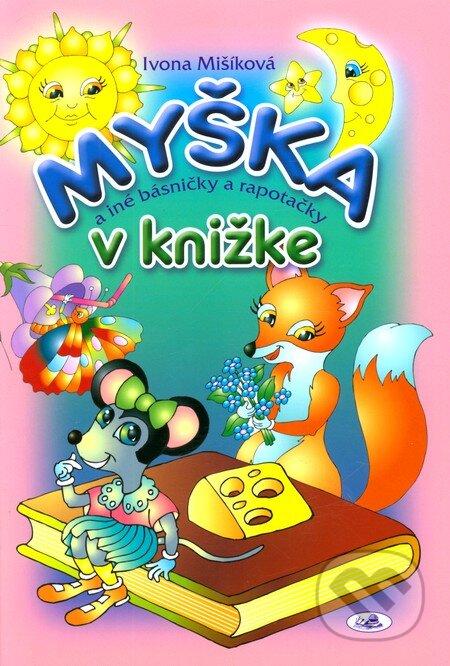 Myška v knižke a iné básničky a rapotačky - Ivona Mišíková