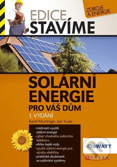 Solární energie pro Váš dům - Karel Murtinger, Jan Truxa