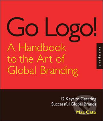 Go Logo, A Handbook to the Art of Global Branding - Mac Cato
