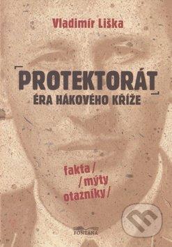 Protektorát: Éra hákového kříže - Vladimír Liška